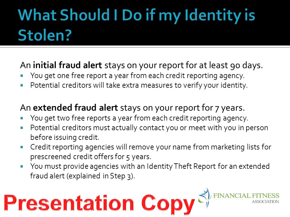 An initial fraud alert stays on your report for at least 90 days.  You get one free report a year from each credit reporting agency.  Potential cred