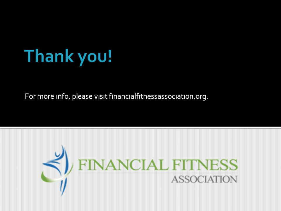For more info, please visit financialfitnessassociation.org.
