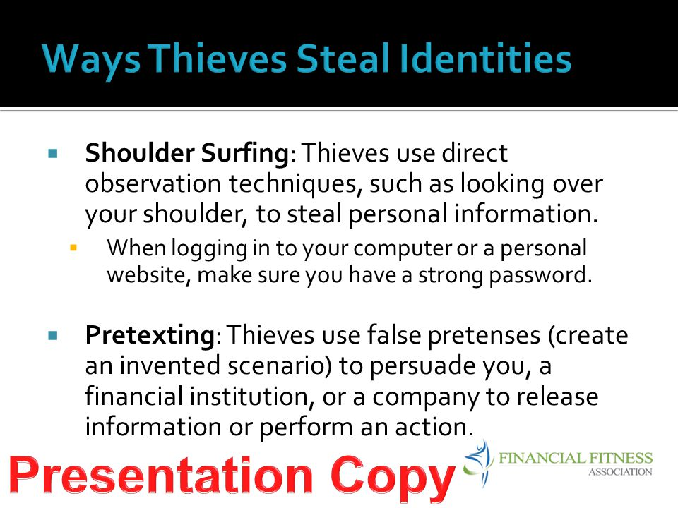  Shoulder Surfing: Thieves use direct observation techniques, such as looking over your shoulder, to steal personal information.  When logging in to