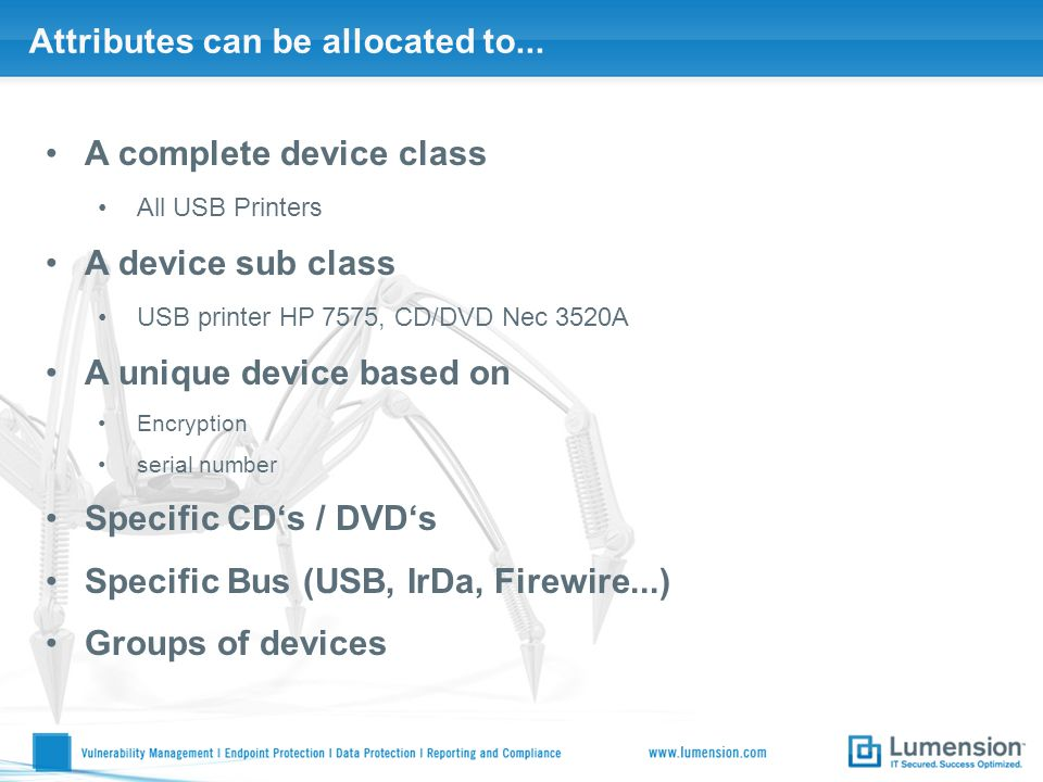 Attributes can be allocated to... A complete device class All USB Printers A device sub class USB printer HP 7575, CD/DVD Nec 3520A A unique device ba