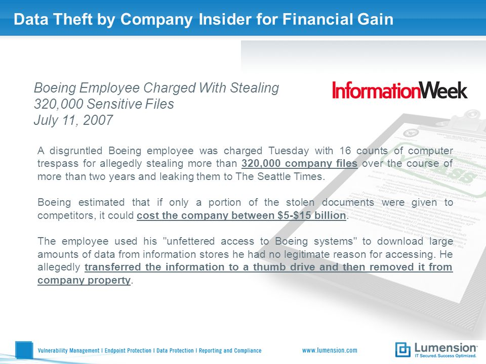 Data Theft by Company Insider for Financial Gain Boeing Employee Charged With Stealing 320,000 Sensitive Files July 11, 2007 A disgruntled Boeing empl