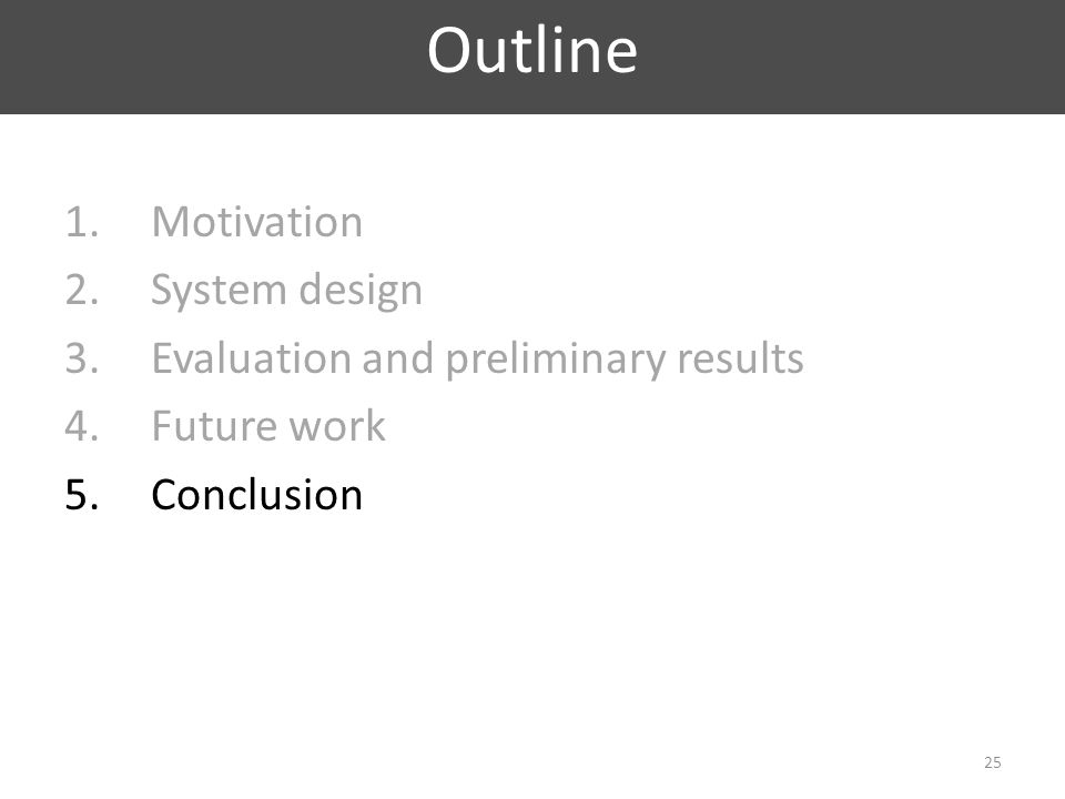 1.Motivation 2.System design 3.Evaluation and preliminary results 4.Future work 5.Conclusion Outline 25