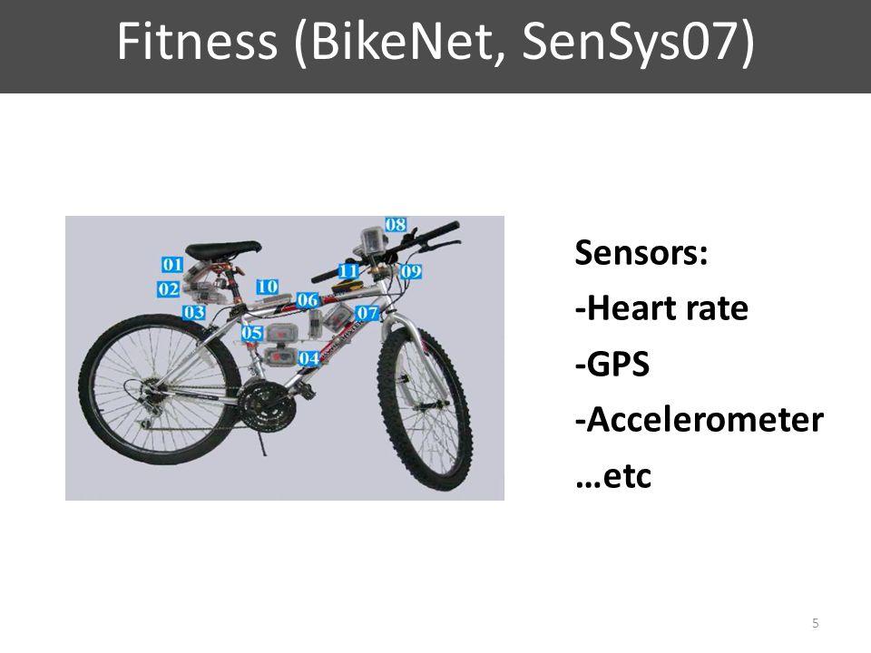 Fitness (BikeNet, SenSys07) 5 Sensors: -Heart rate -GPS -Accelerometer …etc