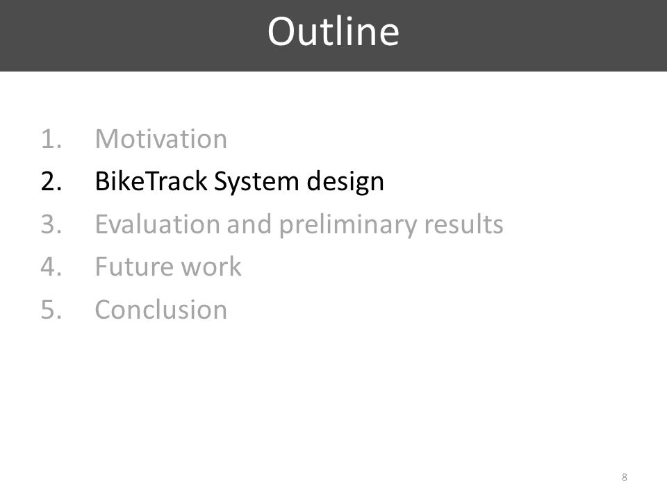 1.Motivation 2.BikeTrack System design 3.Evaluation and preliminary results 4.Future work 5.Conclusion Outline 8