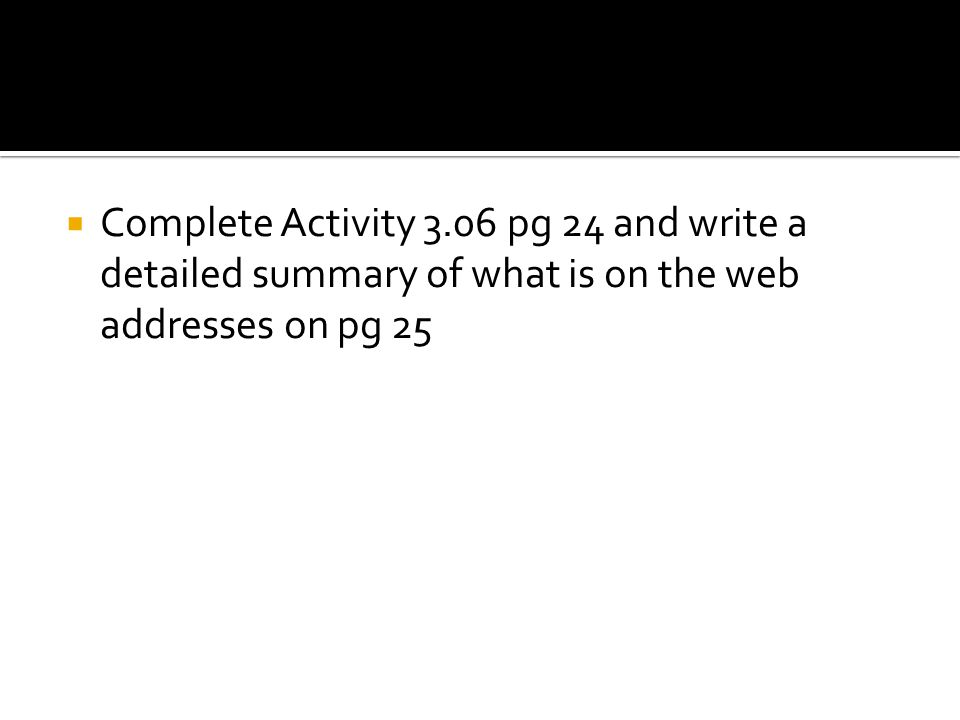  Complete Activity 3.06 pg 24 and write a detailed summary of what is on the web addresses on pg 25