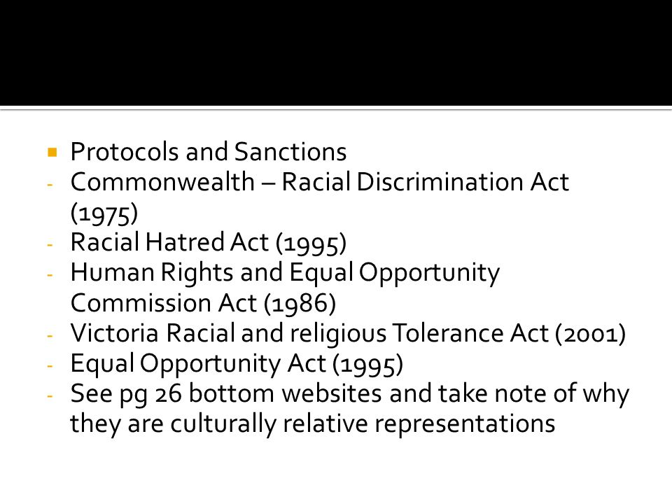  Protocols and Sanctions - Commonwealth – Racial Discrimination Act (1975) - Racial Hatred Act (1995) - Human Rights and Equal Opportunity Commission