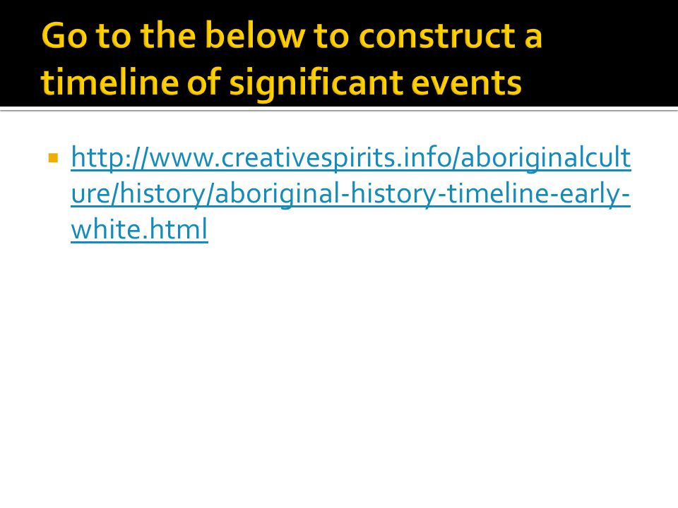  http://www.creativespirits.info/aboriginalcult ure/history/aboriginal-history-timeline-early- white.html http://www.creativespirits.info/aboriginalc