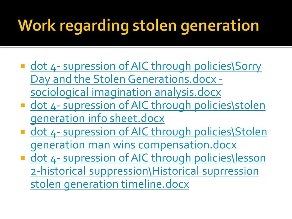  dot 4- supression of AIC through policies\Sorry Day and the Stolen Generations.docx - sociological imagination analysis.docx dot 4- supression of AI