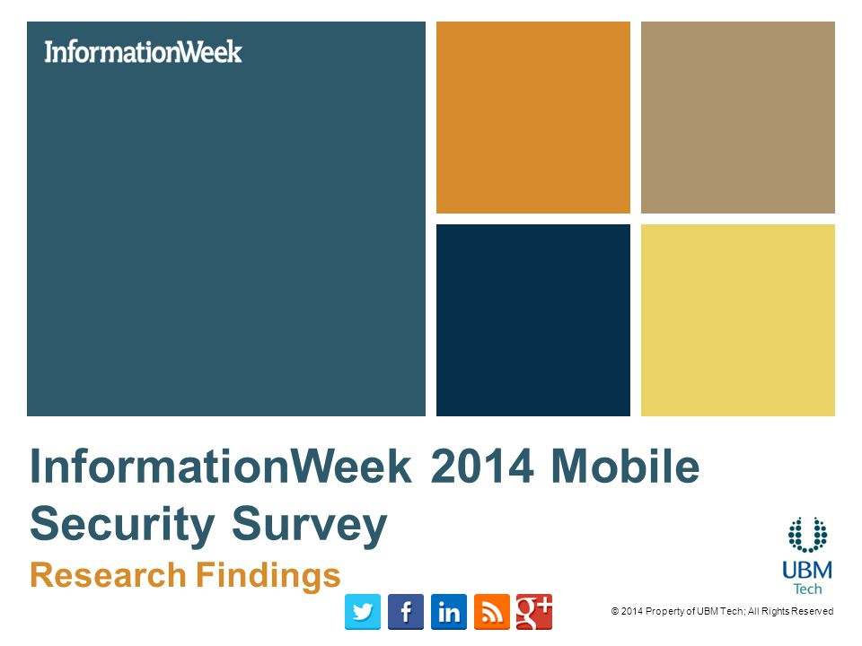InformationWeek 2014 Mobile Security Survey Research Findings © 2014 Property of UBM Tech; All Rights Reserved