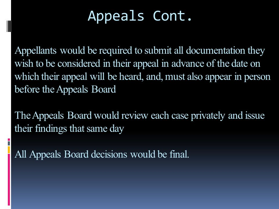Appeals Cont. Appellants would be required to submit all documentation they wish to be considered in their appeal in advance of the date on which thei
