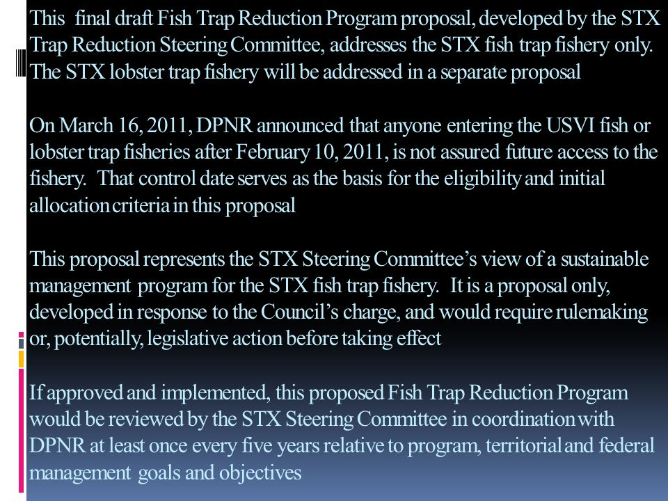 This final draft Fish Trap Reduction Program proposal, developed by the STX Trap Reduction Steering Committee, addresses the STX fish trap fishery onl