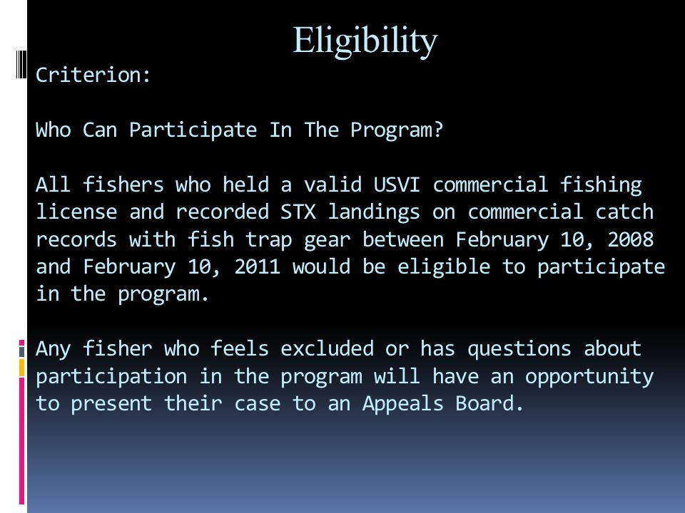 Eligibility Criterion: Who Can Participate In The Program? All fishers who held a valid USVI commercial fishing license and recorded STX landings on c