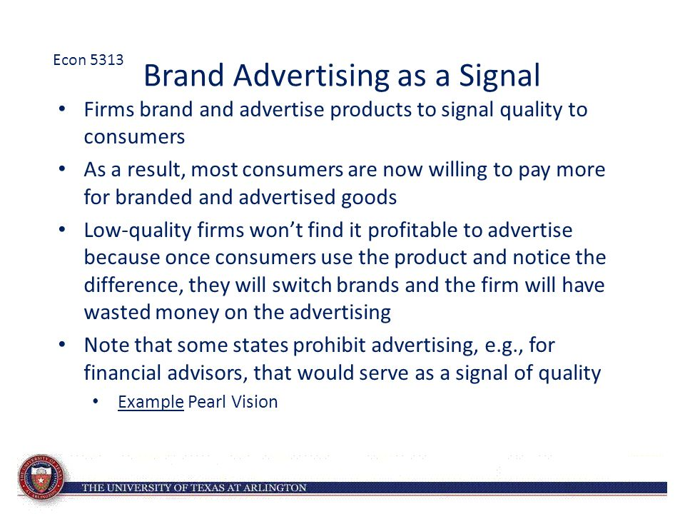 Brand Advertising as a Signal Firms brand and advertise products to signal quality to consumers As a result, most consumers are now willing to pay mor