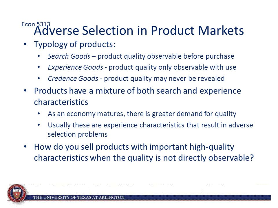 Adverse Selection in Product Markets Typology of products: Search Goods – product quality observable before purchase Experience Goods - product qualit