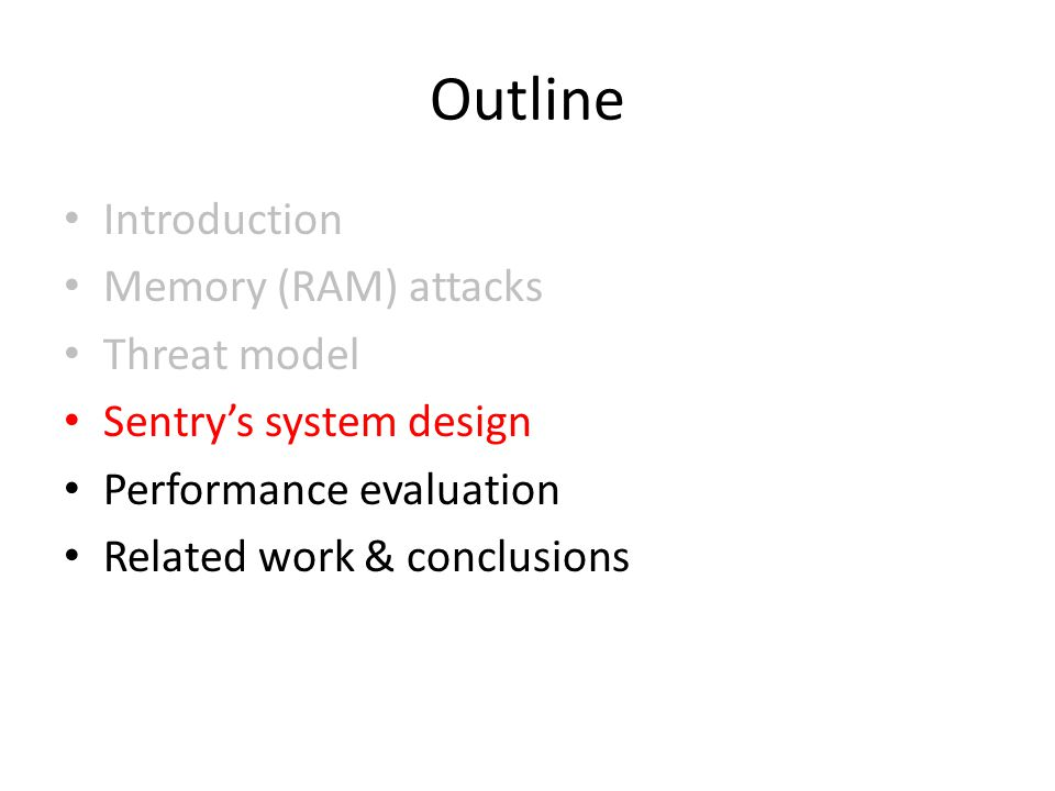 Outline Introduction Memory (RAM) attacks Threat model Sentry's system design Performance evaluation Related work & conclusions