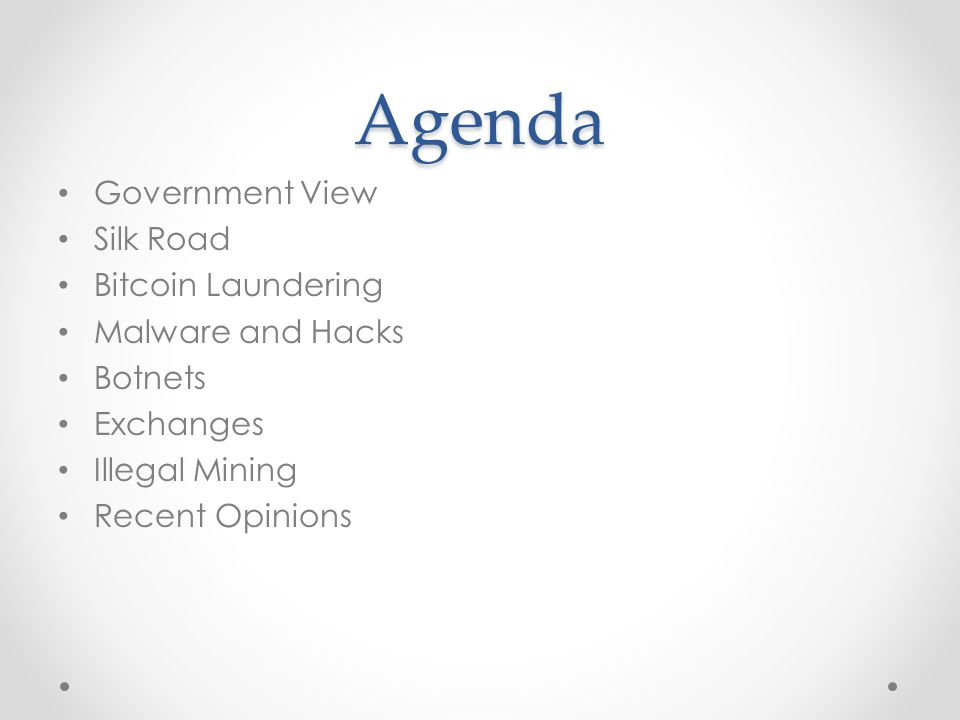 Agenda Government View Silk Road Bitcoin Laundering Malware and Hacks Botnets Exchanges Illegal Mining Recent Opinions
