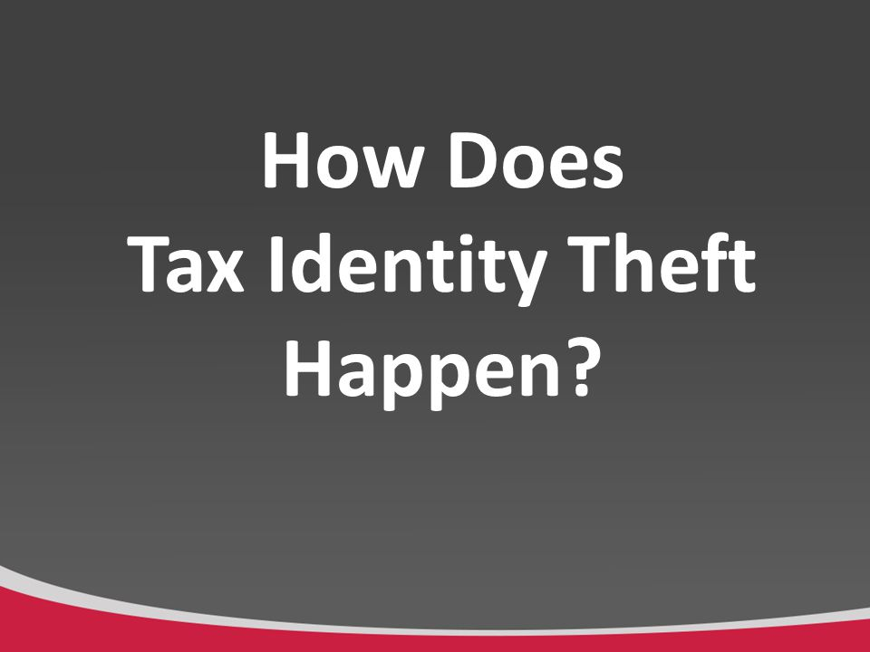 How Does Tax Identity Theft Happen?