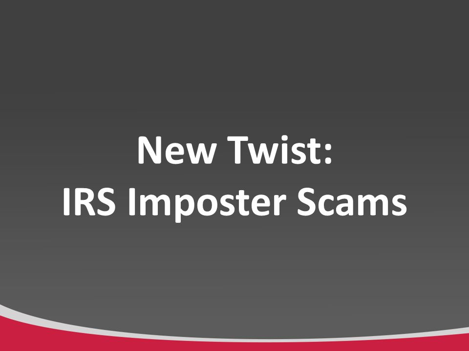 New Twist: IRS Imposter Scams