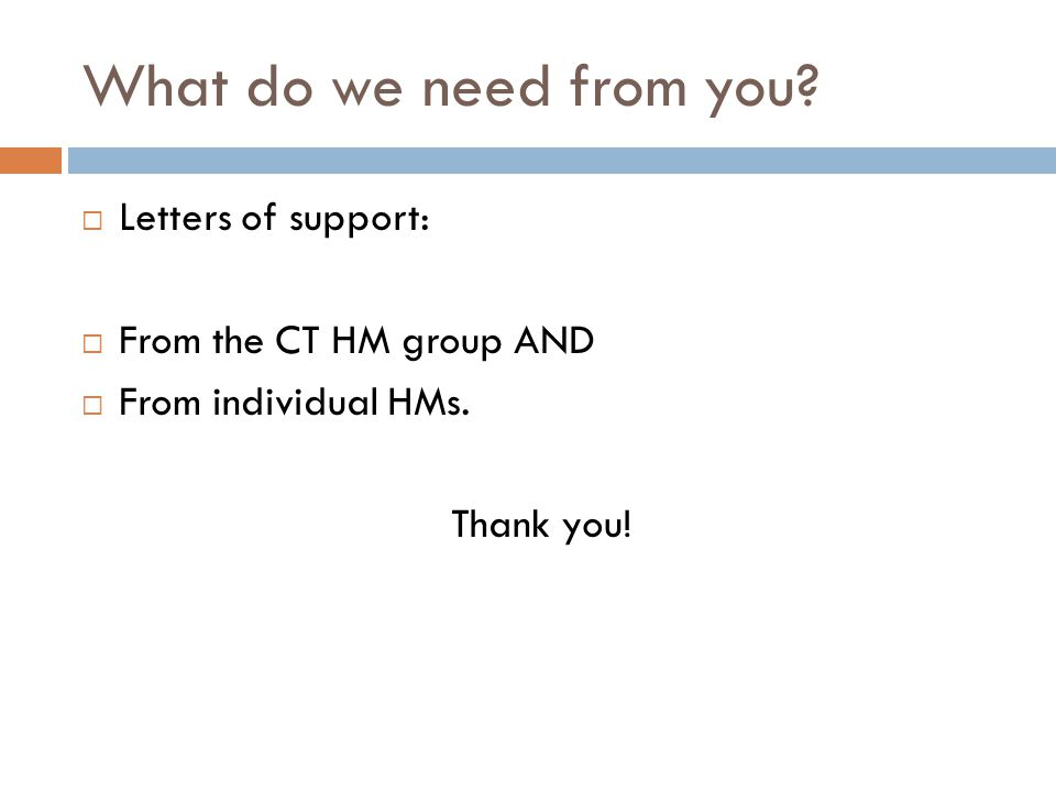 What do we need from you.  Letters of support:  From the CT HM group AND  From individual HMs.