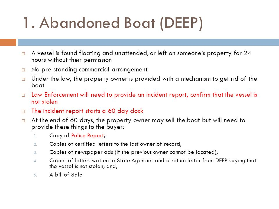 1. Abandoned Boat (DEEP)  A vessel is found floating and unattended, or left on someone's property for 24 hours without their permission  No pre-sta