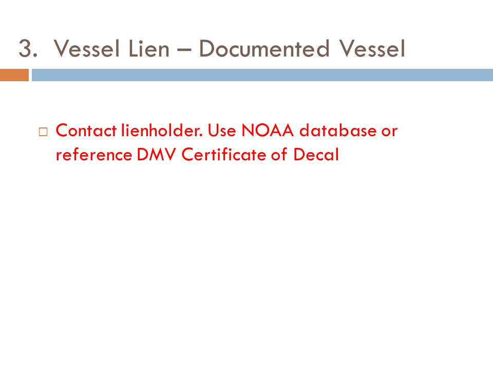 3. Vessel Lien – Documented Vessel  Contact lienholder.