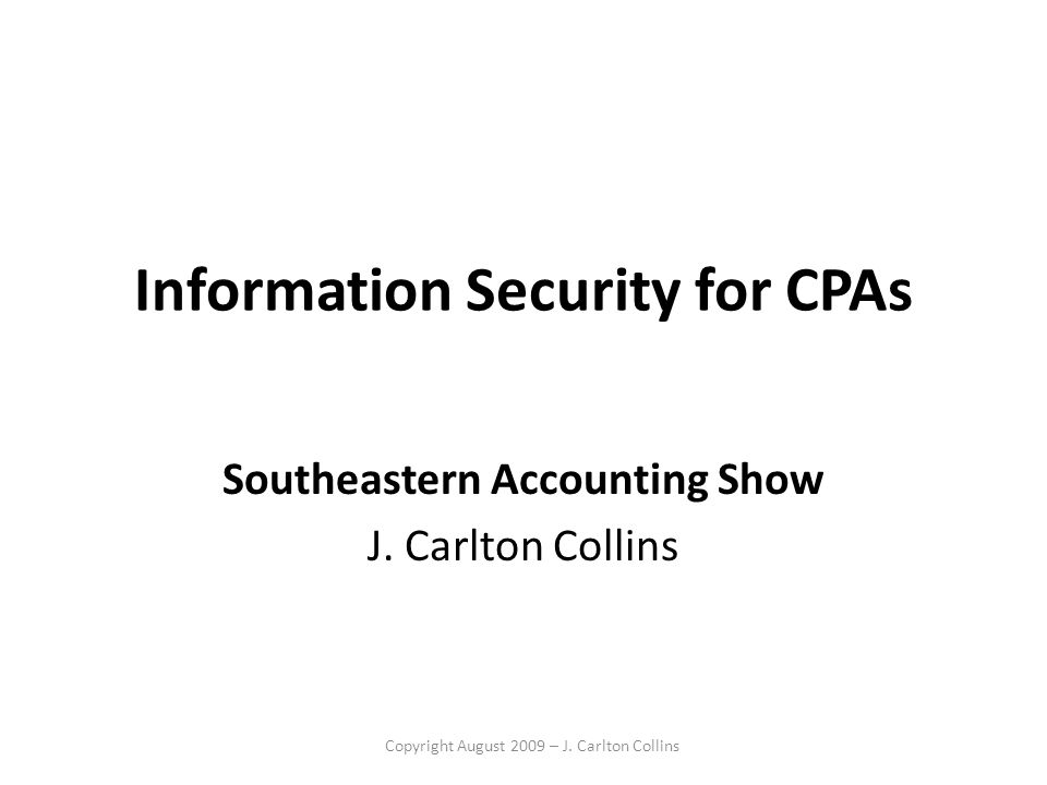 Information Security for CPAs J. Carlton Collins, CPA