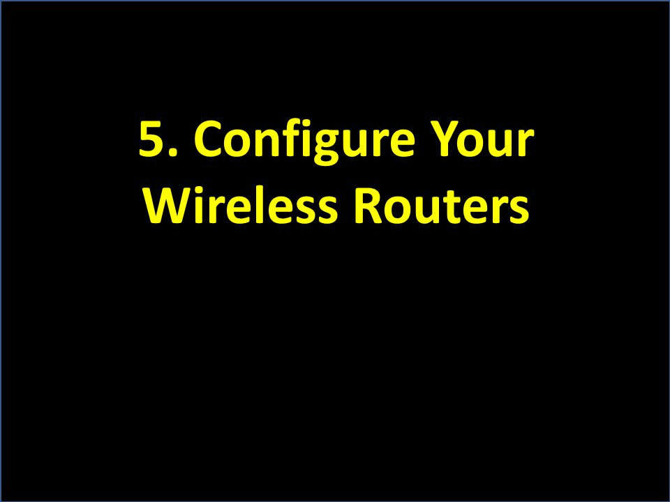 5. Configure Your Wireless Routers