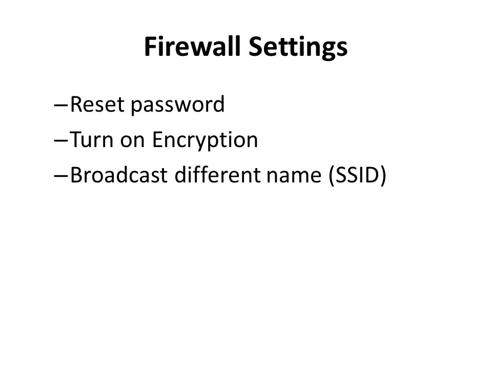 Firewall Settings – Reset password – Turn on Encryption – Broadcast different name (SSID)
