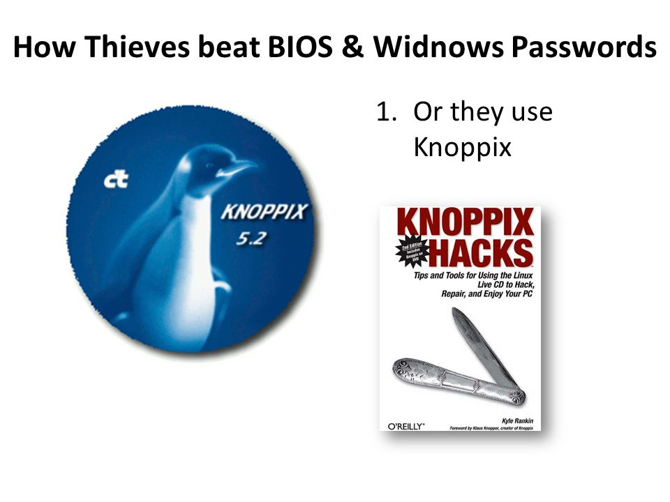 How Thieves beat BIOS & Widnows Passwords 1.Or they use Knoppix