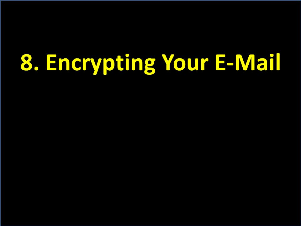 8. Encrypting Your E-Mail