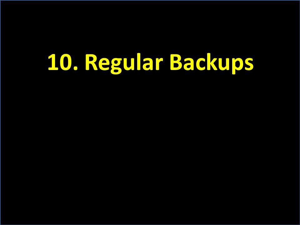 10. Regular Backups
