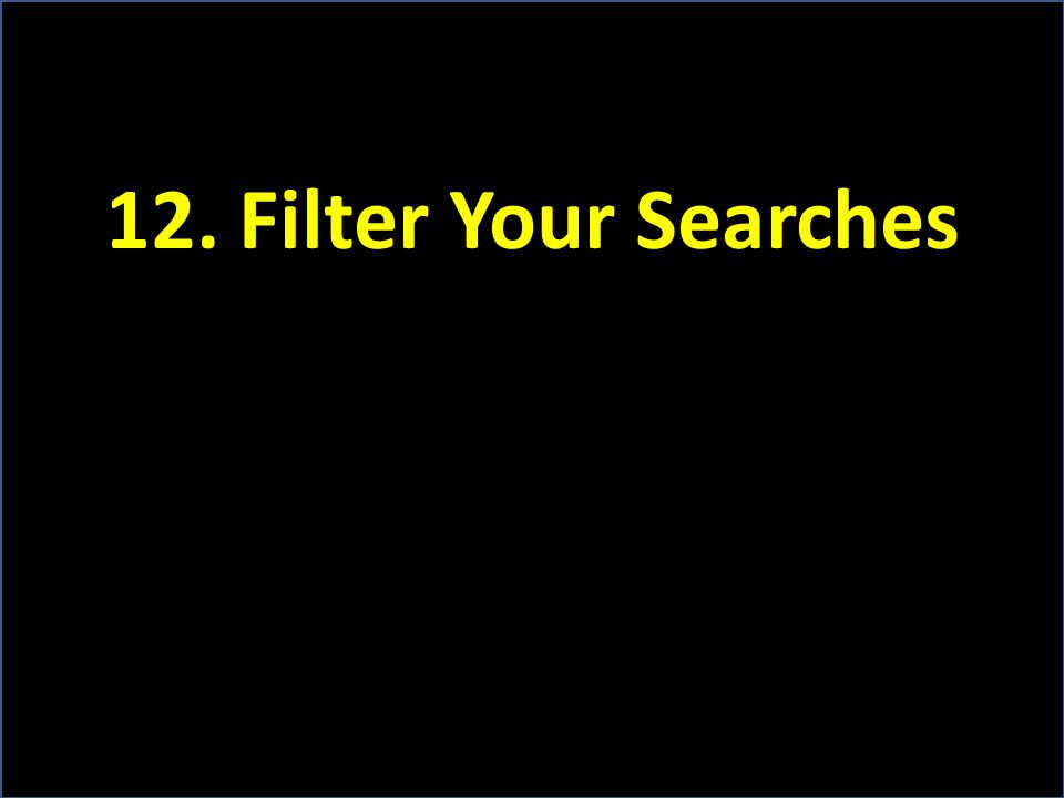 12. Filter Your Searches