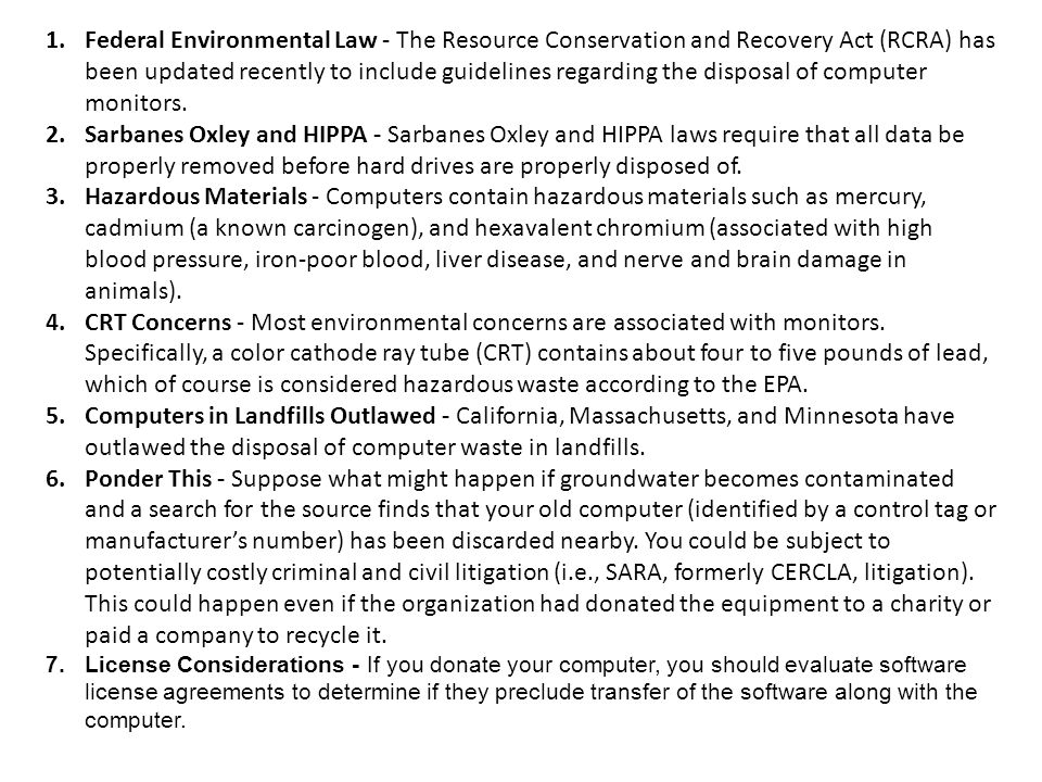 1.Federal Environmental Law - The Resource Conservation and Recovery Act (RCRA) has been updated recently to include guidelines regarding the disposal of computer monitors.