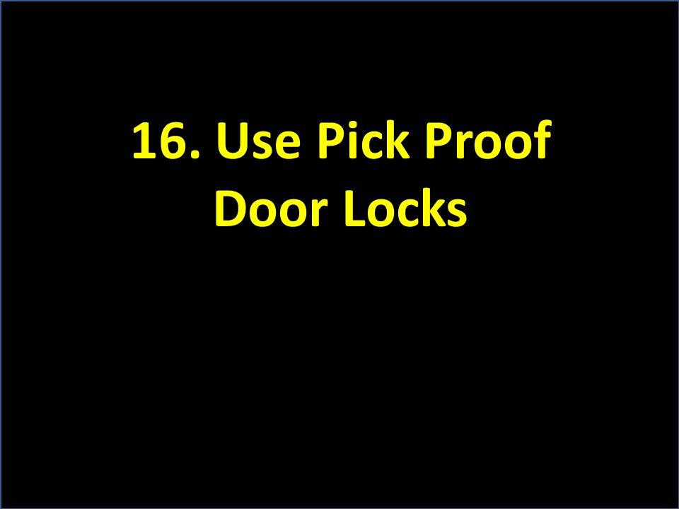 16. Use Pick Proof Door Locks