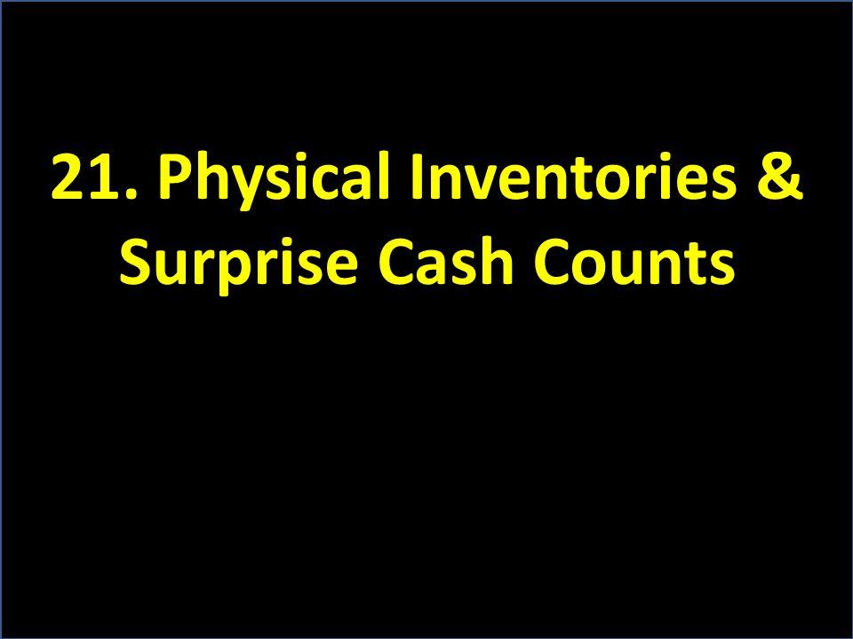21. Physical Inventories & Surprise Cash Counts
