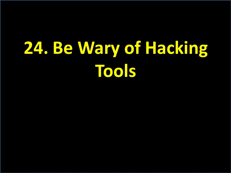 24. Be Wary of Hacking Tools
