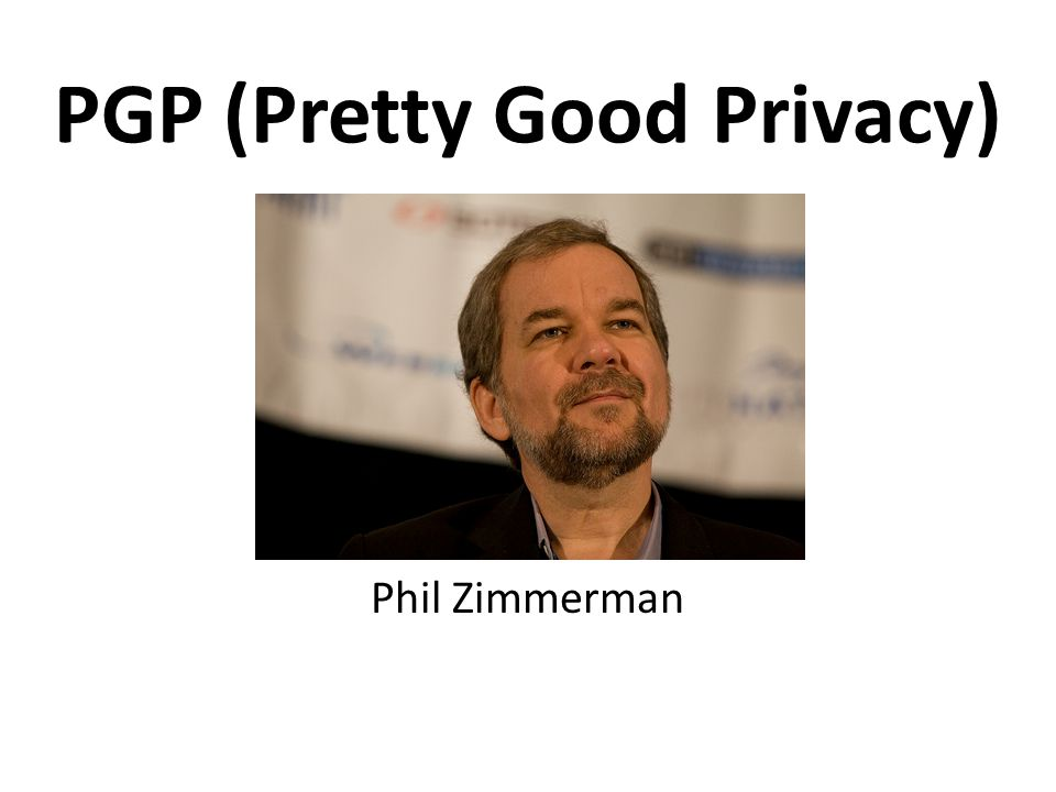 PGP (Pretty Good Privacy) Phil Zimmerman