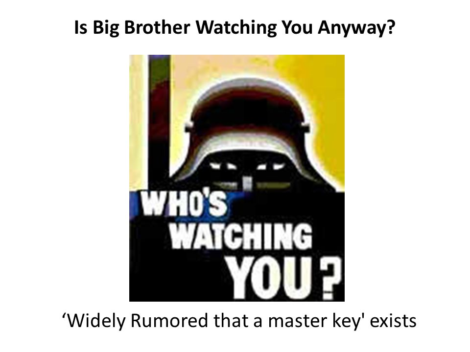 Is Big Brother Watching You Anyway 'Widely Rumored that a master key exists