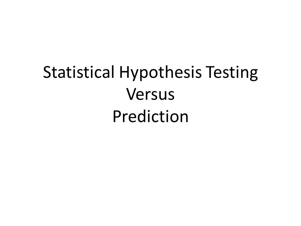 Statistical Hypothesis Testing Versus Prediction
