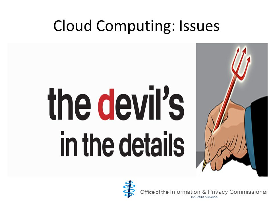Cloud Computing: Issues Office of the Information & Privacy Commissioner for British Columbia