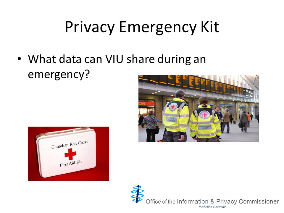 Privacy Emergency Kit What data can VIU share during an emergency.