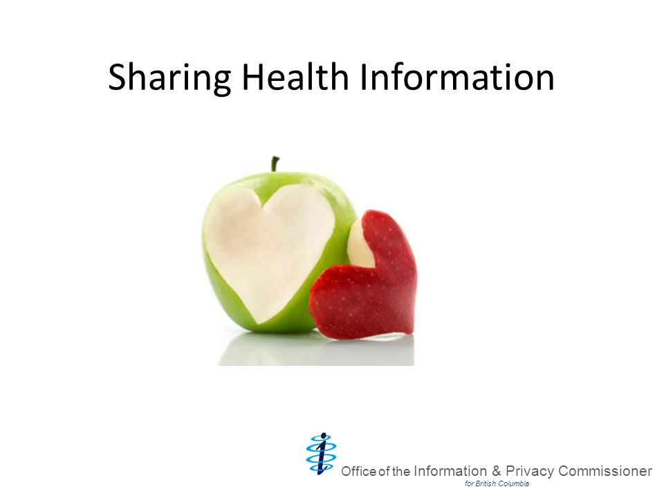 Sharing Health Information Office of the Information & Privacy Commissioner for British Columbia