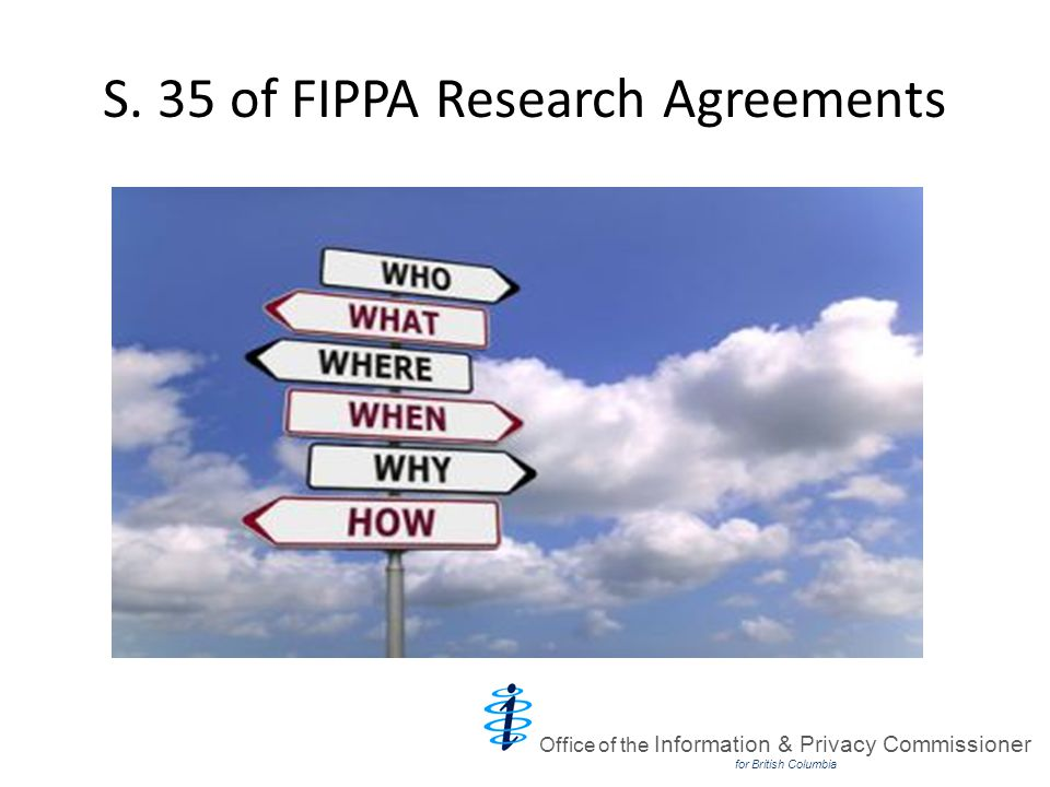 S. 35 of FIPPA Research Agreements Office of the Information & Privacy Commissioner for British Columbia
