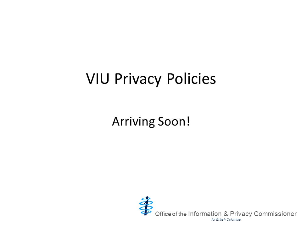 VIU Privacy Policies Arriving Soon! Office of the Information & Privacy Commissioner for British Columbia