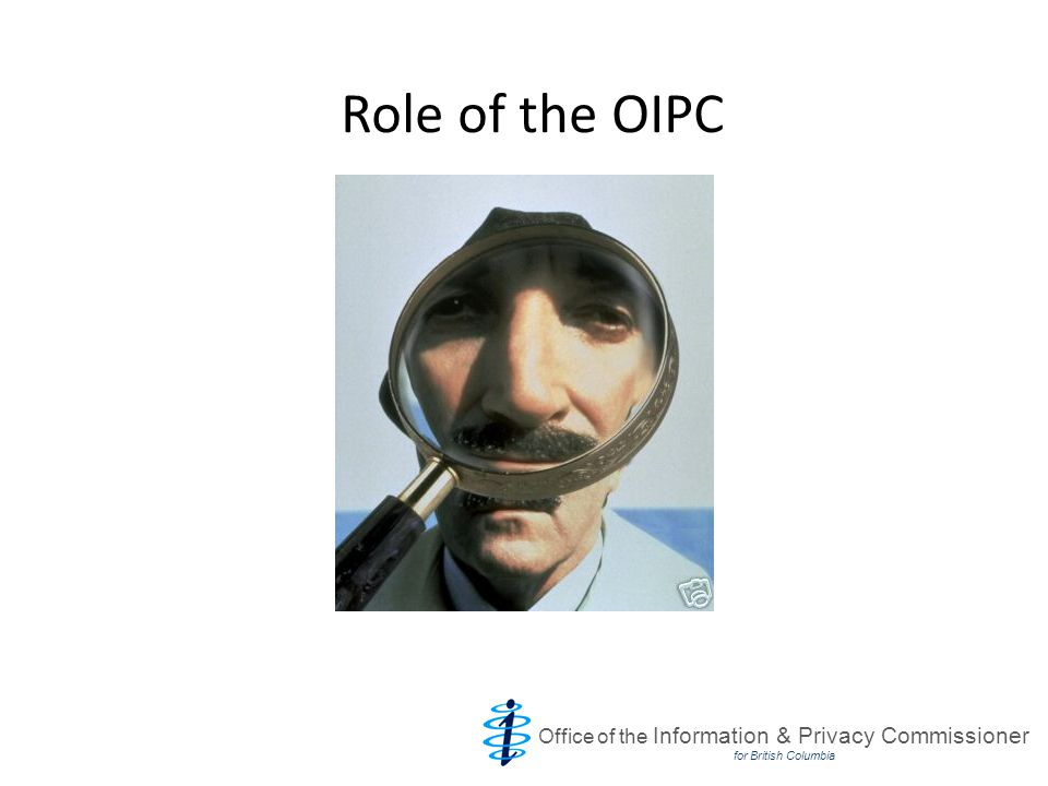 Role of the OIPC Office of the Information & Privacy Commissioner for British Columbia