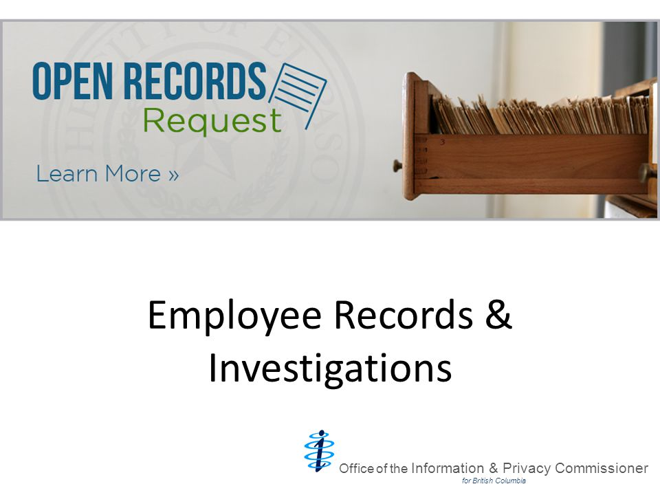 Employee Records & Investigations Office of the Information & Privacy Commissioner for British Columbia