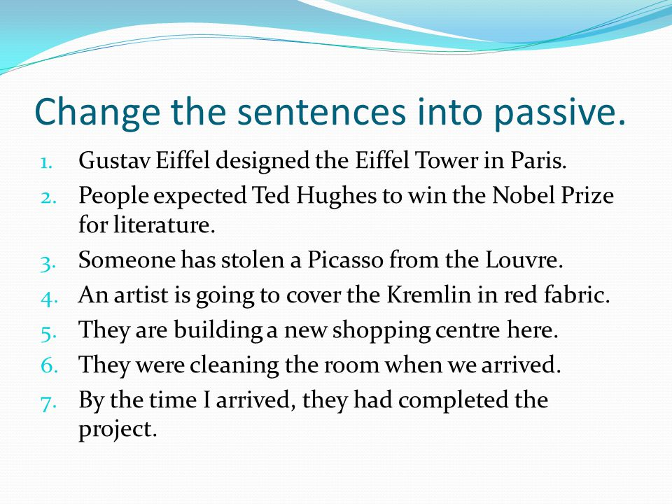 Change the sentences into passive.1. Gustav Eiffel designed the Eiffel Tower in Paris.