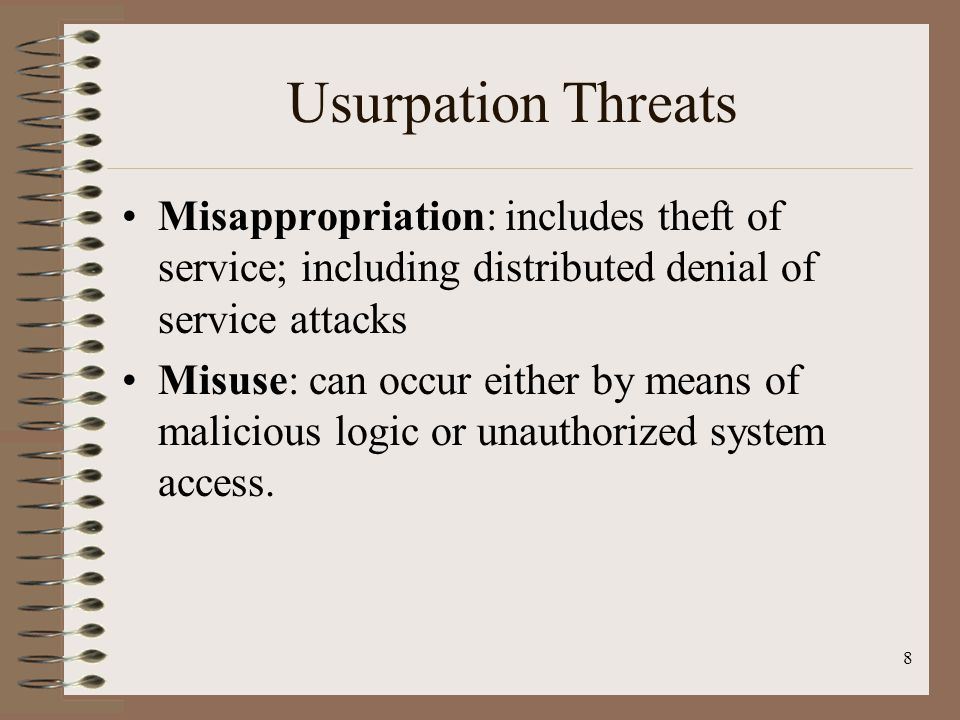 Usurpation Threats Misappropriation: includes theft of service; including distributed denial of service attacks Misuse: can occur either by means of m