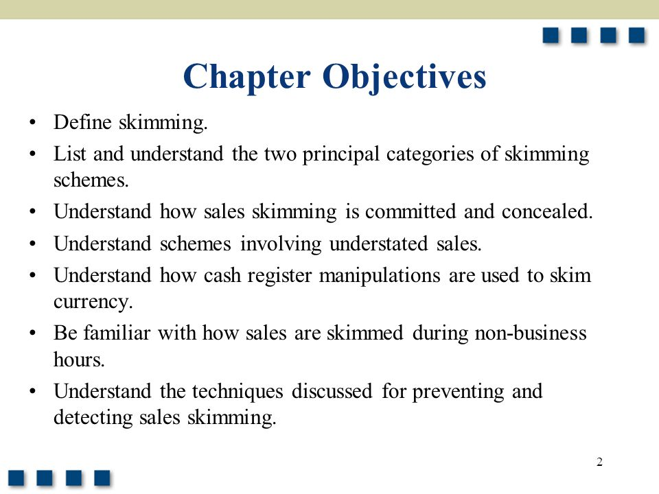 2 Define skimming. List and understand the two principal categories of skimming schemes. Understand how sales skimming is committed and concealed. Und