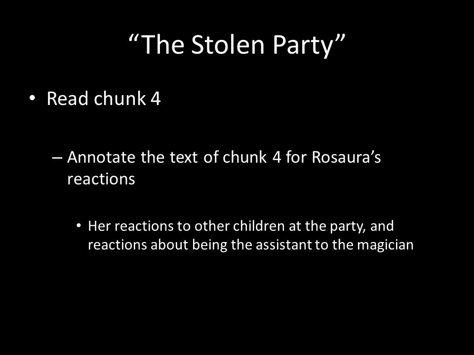 """The Stolen Party"" Read chunk 4 – Annotate the text of chunk 4 for Rosaura's reactions Her reactions to other children at the party, and reactions abo"